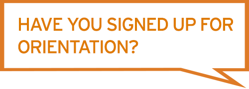 Have you signed up for orientation?